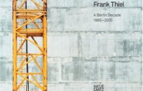 Frank Thiel, A Berlin Decade, 1995-2005