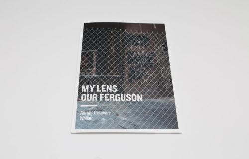 Adrian Octavius Walker, My Lens, Our Ferguson