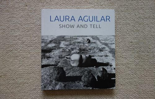 Laura Aguilar: Show and Tell, ed. Rebecca Epstein