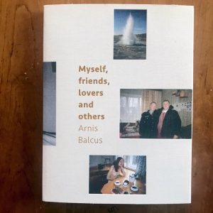 Arnis Balcus, Myself, Friends, Lovers, and Others