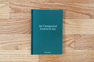 Nick Hannes, An Unexpected Lesson in Joy