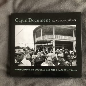 Douglas Baz/Charles H. Traub, Cajun Document: Acadiana, 1973-1974