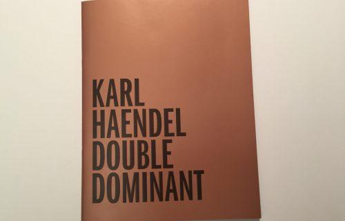 Karl Haendel, Double Dominant